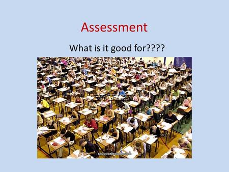 Assessment What is it good for????. Outcomes Define common types of assessment Identify the purposes of assessment Outline useful approaches to assessment.