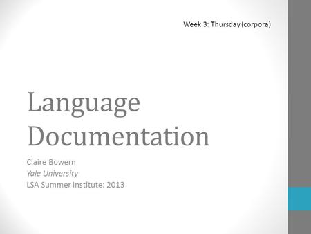 Language Documentation Claire Bowern Yale University LSA Summer Institute: 2013 Week 3: Thursday (corpora)