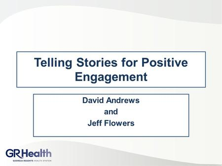 Telling Stories for Positive Engagement David Andrews and Jeff Flowers.