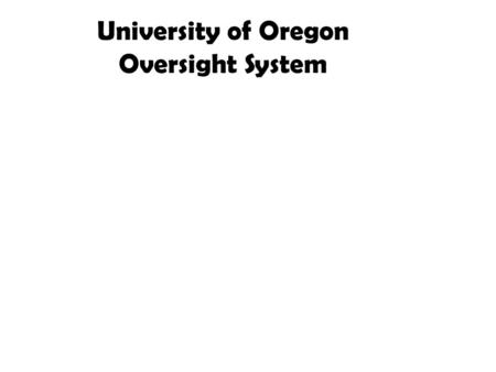 University of Oregon Oversight System. Goals of the U of O Civilian Oversight System 1) To build trust between the community/students and the University.