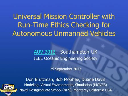 Universal Mission Controller with Run-Time Ethics Checking for Autonomous Unmanned Vehicles AUV 2012AUV 2012 Southampton UK IEEE Oceanic Engineering Society.