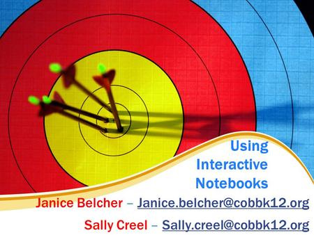 Using Interactive Notebooks Janice Belcher – Sally Creel –