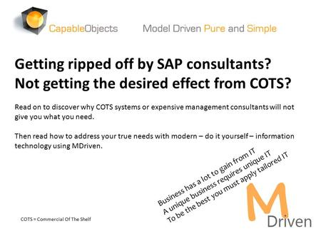 Getting ripped off by SAP consultants? Not getting the desired effect from COTS? Read on to discover why COTS systems or expensive management consultants.