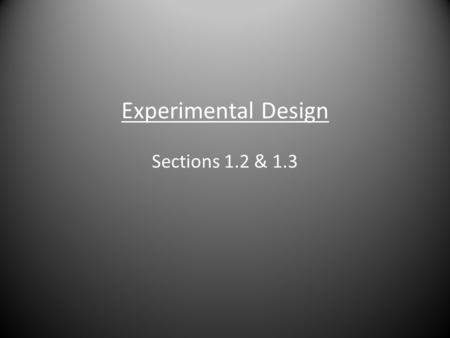 "Experimental Design Sections 1.2 & 1.3. Section 1.2 - Random Samples Samples are used to gain an understanding of ""Total Population"" Def: Simple Random."