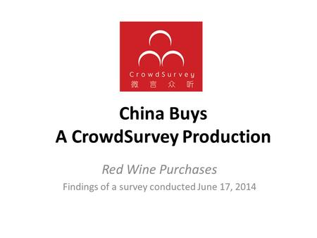 China Buys A CrowdSurvey Production Red Wine Purchases Findings of a survey conducted June 17, 2014.