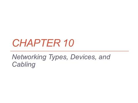 CHAPTER 10 Networking Types, Devices, and Cabling.