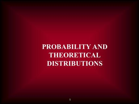 1 PROBABILITY AND THEORETICAL DISTRIBUTIONS. 2 Since medicine is an inexact science, physicians seldom can predict an outcome with absolute certainty.