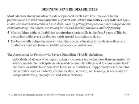 DEFINING SEVERE DISABILITIES Most educators today maintain that developmental levels have little relevance to this population and instead emphasize that.