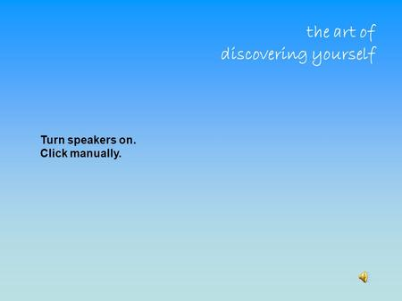The art of discovering yourself Turn speakers on. Click manually.