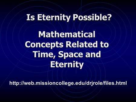 Is Eternity Possible? Mathematical Concepts Related to Time, Space and Eternity