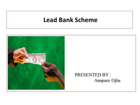Lead Bank Scheme PRESENTED BY : Anupam Ojha.