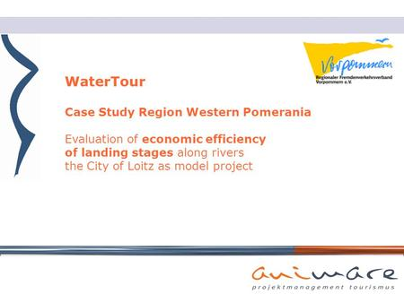 WaterTour Case Study Region Western Pomerania Evaluation of economic efficiency of landing stages along rivers the City of Loitz as model project.