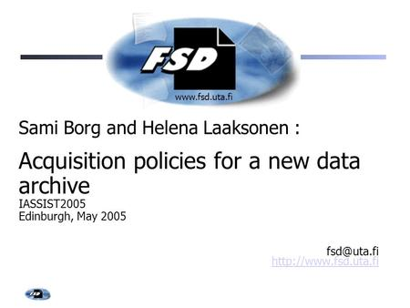 Sami Borg and Helena Laaksonen : Acquisition policies for a new data archive IASSIST2005 Edinburgh, May 2005