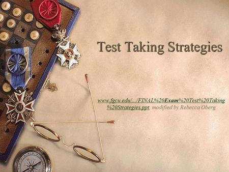 Test Taking Strategies www.fgcu.edu/.../FINAL%20Exam%20Test%20Taking %20Strategies.pptwww.fgcu.edu/.../FINAL%20Exam%20Test%20Taking %20Strategies.ppt,