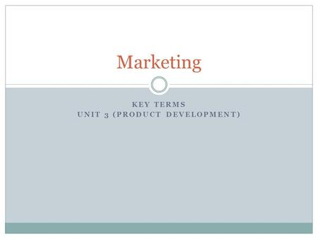 KEY TERMS UNIT 3 (PRODUCT DEVELOPMENT) Marketing.