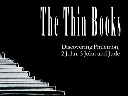 Discovering Philemon, 2 John, 3 John and Jude. The Thin Books.