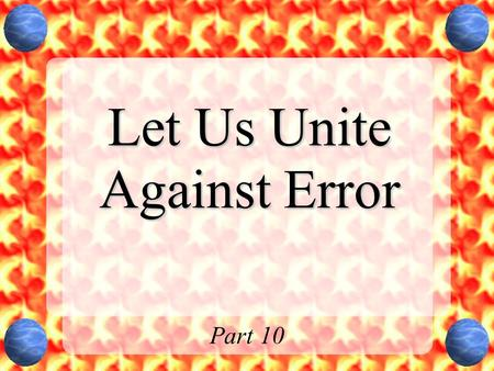 Let Us Unite Against Error Part 10. Actions to Protect the Church We are to strengthen ourselves. Let us earnestly contend for the faith. Jude 1:3 earnestly.
