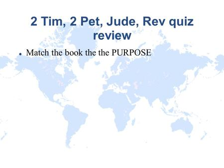 2 Tim, 2 Pet, Jude, Rev quiz review Match the book the the PURPOSE.