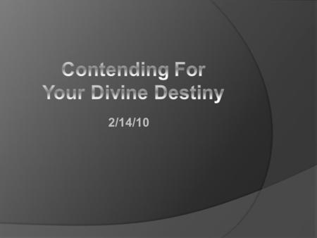 2/14/10. ruconsumed.org/resources/notes Contending for Your Devine Destiny Introduction  I believe that God's heart is full of dreams for His children!