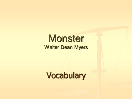 Monster Walter Dean Myers Vocabulary. Monster - Vocabulary prosecutor – (noun) the public attorney that leads legal proceedings against a person charged.