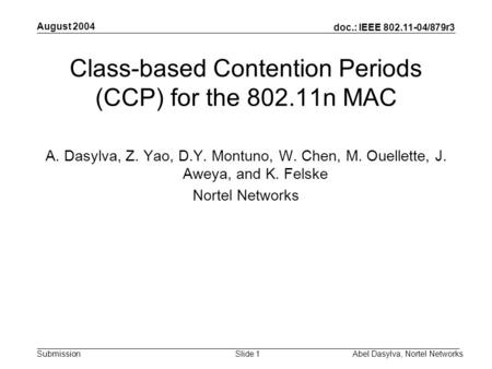 Doc.: IEEE 802.11-04/879r3 Submission August 2004 Abel Dasylva, Nortel NetworksSlide 1 Class-based Contention Periods (CCP) for the 802.11n MAC A. Dasylva,