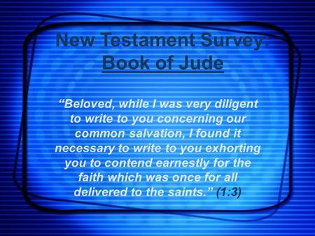 "New Testament Survey: Book of Jude ""Beloved, while I was very diligent to write to you concerning our common salvation, I found it necessary to write to."