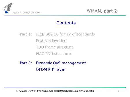 WMAN, part 2 S-72.3240 Wireless Personal, Local, Metropolitan, and Wide Area Networks1 Contents IEEE 802.16 family of standards Protocol layering TDD frame.