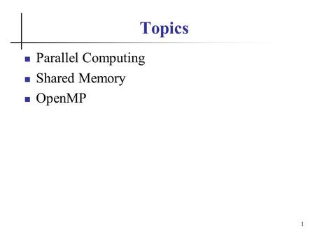 Topics Parallel Computing Shared Memory OpenMP 1.