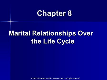 © 2005 The McGraw-Hill Companies, Inc. All rights reserved. Chapter 8 Marital Relationships Over the Life Cycle.