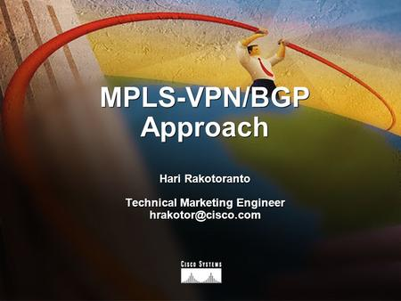 MPLS-VPN/BGP Approach Hari Rakotoranto Technical Marketing Engineer