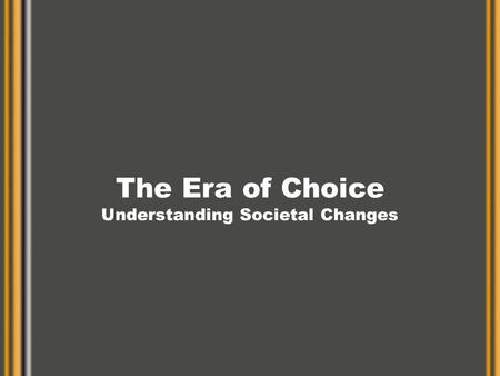 The Era of Choice Understanding Societal Changes.