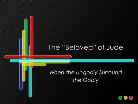 "The ""Beloved"" of Jude When the Ungodly Surround the Godly."