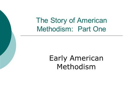 The Story of American Methodism: Part One Early American Methodism.