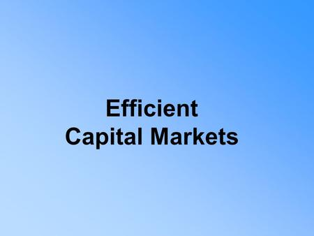 Efficient Capital Markets. Questions to be answered: Definition for efficient capital markets Why should capital markets be efficient? Three sub-hypotheses.