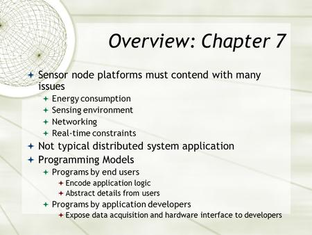 Overview: Chapter 7  Sensor node platforms must contend with many issues  Energy consumption  Sensing environment  Networking  Real-time constraints.