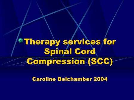 Therapy services for Spinal Cord Compression (SCC) Caroline Belchamber 2004.