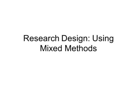 Research Design: Using Mixed Methods. Objectives After this session you will be able to: Distinguish between quantitative, qualitative and mixed research.