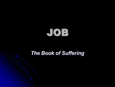 JOB The Book of Suffering. Overview of the book of Job.