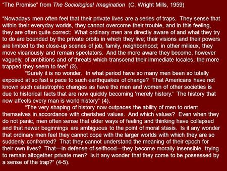 """The Promise"" from The Sociological Imagination (C. Wright Mills, 1959) ""Nowadays men often feel that their private lives are a series of traps. They sense."