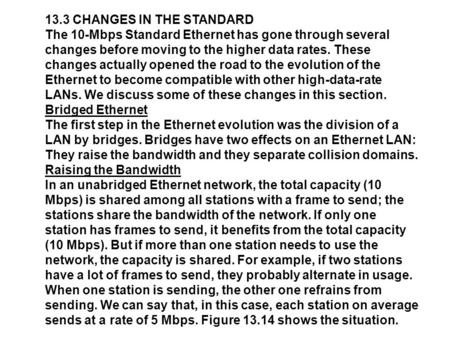 13.3 CHANGES IN THE STANDARD The 10-Mbps Standard Ethernet has gone through several changes before moving to the higher data rates. These changes actually.