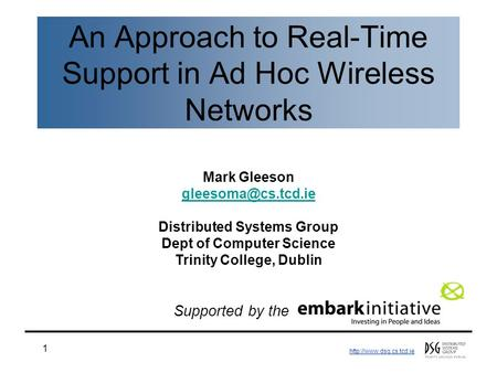 1 An Approach to Real-Time Support in Ad Hoc Wireless Networks Mark Gleeson Distributed Systems Group Dept.