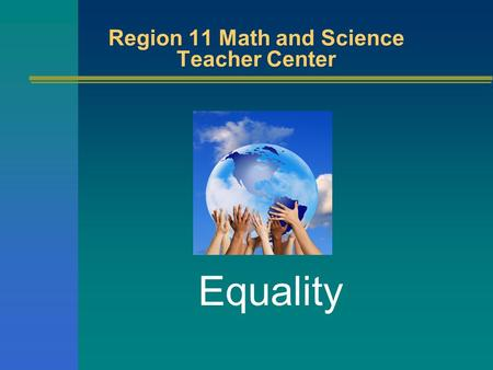 Region 11 Math and Science Teacher Center Equality.