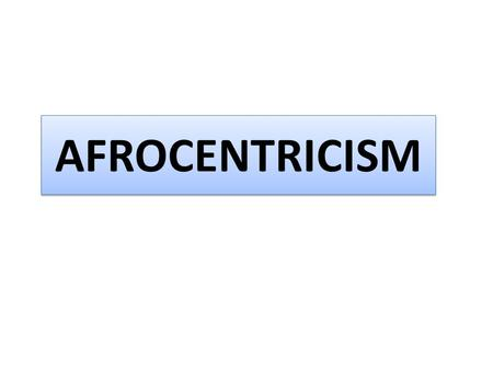 AFROCENTRICISM. Afrocentricism Molefi Kete Asante: Temple University Afrocentrism, is a world view that considers African peoples, their cultures, histories,