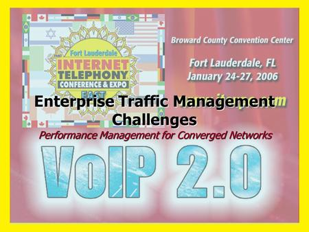 Enterprise Traffic Management Challenges Performance Management for Converged Networks.