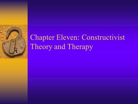 Chapter Eleven: Constructivist Theory and Therapy.