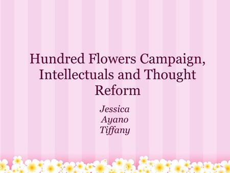 Hundred Flowers Campaign, Intellectuals and Thought Reform Jessica Ayano Tiffany.