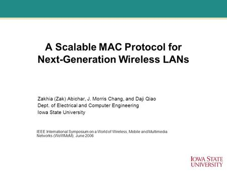 A Scalable MAC Protocol for Next-Generation Wireless LANs Zakhia (Zak) Abichar, J. Morris Chang, and Daji Qiao Dept. of Electrical and Computer Engineering.