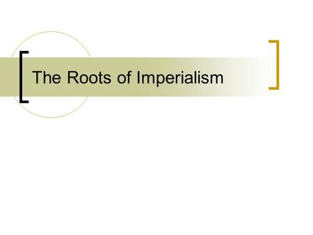 The Roots of Imperialism. I. Influences of Imperialism.