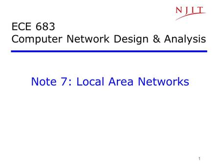 1 ECE 683 Computer Network Design & Analysis Note 7: Local Area Networks.