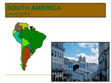 SOUTH AMERICA (CHAPTER 5. REGIONS OF THE REALM BRAZIL NORTH  COLOMBIA  VENEZUELA  GUYANA  SURINAME  FRENCH GUIANA SOUTH  ARGENTINA  CHILE  URUGUAY.